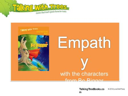 TalkingTreeBooks.co m © 2014 LoveWell Press. What is empathy? Empathy means being able understand how someone else is feeling. People's faces and bodies.