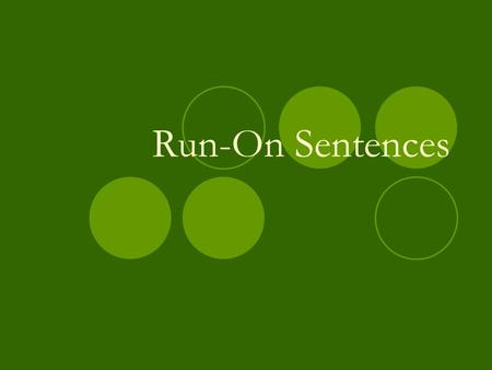 Run-On Sentences. Definition Two or more complete sentences that are written as one sentence. Run-on Sentences do not show where one idea ends and another.