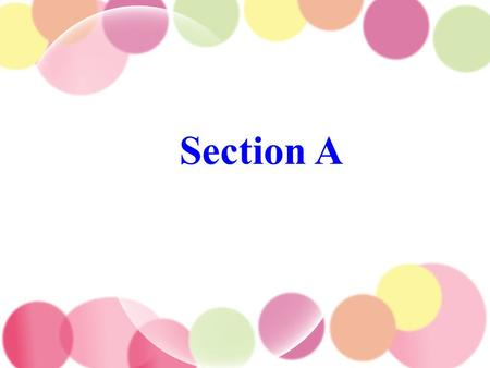 Section A. 1. Learn the words about personal feelings and characters. 2. Learn how to express personal feelings with proper adj. 3. Linking verb + adj.
