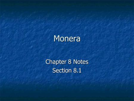 Monera Chapter 8 Notes Section 8.1. What is a Moneran? General Characteristics: General Characteristics: _______________ _______________ Unicellular Unicellular.