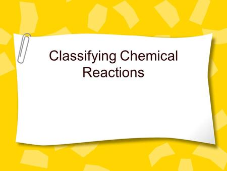 Classifying Chemical Reactions. Synthesis Reactions a chemical reaction in which 2 or more reactants combine to form a new product. represented by general.