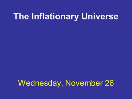 The Inflationary Universe Wednesday, November 26.
