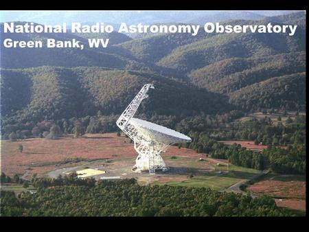 GBT in the Hills National Radio Astronomy Observatory Green Bank, WV.