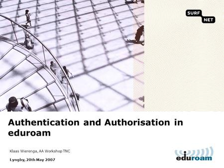 Authentication and Authorisation in eduroam Klaas Wierenga, AA Workshop TNC Lyngby, 20th May 2007.