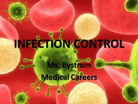 INFECTION CONTROL Ms. Bystrom Medical Careers. Microorganisms Organisms (living things) that cannot be seen by the naked eye. – Pathogenic: microorganisms.