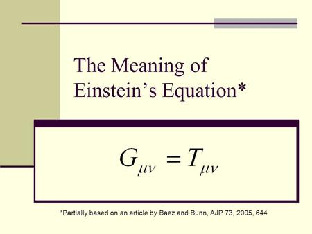 The Meaning of Einstein's Equation* *Partially based on an article by Baez and Bunn, AJP 73, 2005, 644.