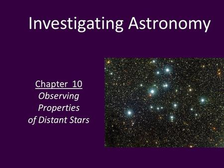 Investigating Astronomy Chapter 10 Observing Properties of Distant Stars.