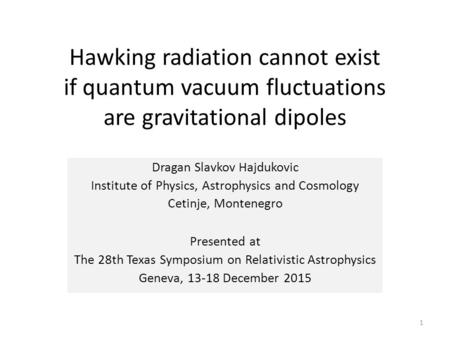 Hawking radiation cannot exist if quantum vacuum fluctuations are gravitational dipoles Dragan Slavkov Hajdukovic Institute of Physics, Astrophysics and.