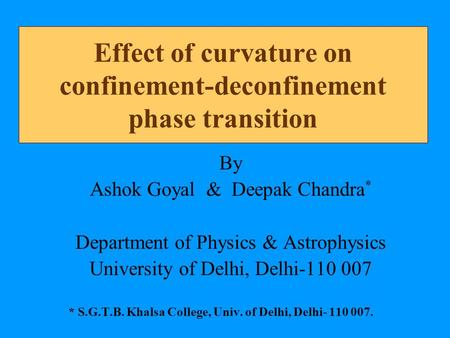 Effect of curvature on confinement-deconfinement phase transition By Ashok Goyal & Deepak Chandra * Department of Physics & Astrophysics University of.