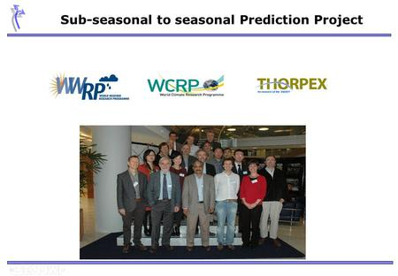 Sub-seasonal to seasonal Prediction Project. Background  Several operational centres are now producing sub-seasonal forecasts. There is a need to fill.