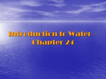 Introduction to Water – Chapter 24. Pretest Water: 4 Primary Sections The Hydrologic Cycle (Water Cycle) The Hydrologic Cycle (Water Cycle) Glaciers.