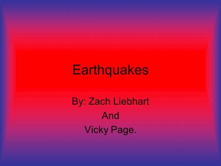 "Earthquakes By: Zach Liebhart And Vicky Page. How many ""supercontinents"" did Wegener's theory of continental drift assume? One. The super continent called."