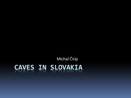 Michal Čirip. Belianska cave  only one accessible to public in the Tatras  the cave entrance is at an altitude of 890 metres above sea level  cave.