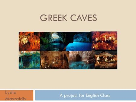 GREEK CAVES A project for English Class Lydia Mavraidis.