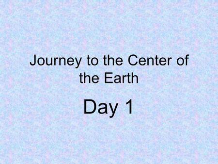 Journey to the Center of the Earth Day 1. Concept Talk How do we explore places underground?