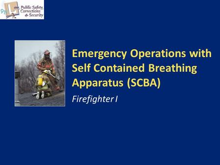 Emergency Operations with Self Contained Breathing Apparatus (SCBA) Firefighter I.