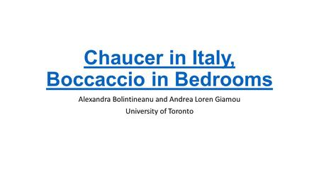Chaucer in Italy, Boccaccio in Bedrooms Alexandra Bolintineanu and Andrea Loren Giamou University of Toronto.
