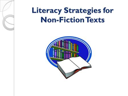 Literacy Strategies for Non-Fiction Texts