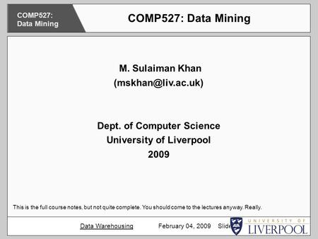 M. Sulaiman Khan Dept. of Computer Science University of Liverpool 2009 This is the full course notes, but not quite complete. You.