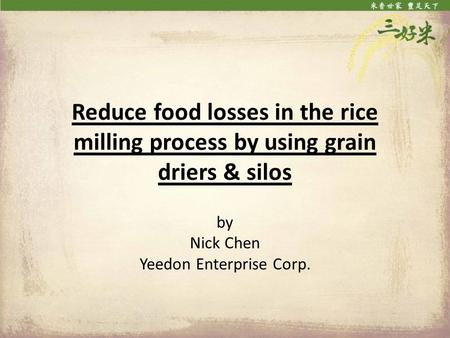 Reduce food losses in the rice milling process by using grain driers & silos by Nick Chen Yeedon Enterprise Corp.