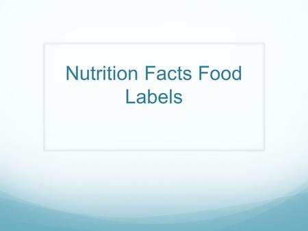 Nutrition Facts Food Labels. Reading a Food Label.