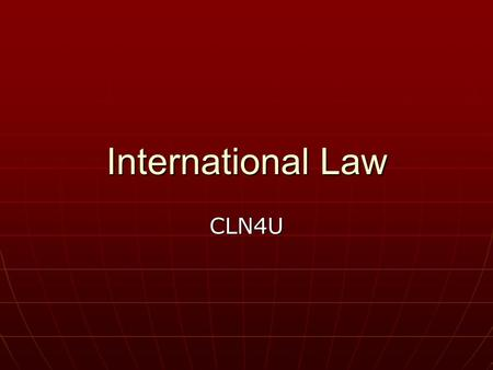 International Law CLN4U. International vs Domestic Law Key difference is the International Law is voluntary – only those countries that agree to be bound.