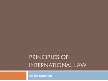 PRINCIPLES OF INTERNATIONAL LAW An introduction. Intro  One of the main functions of international law is to govern the relations among sovereign states.