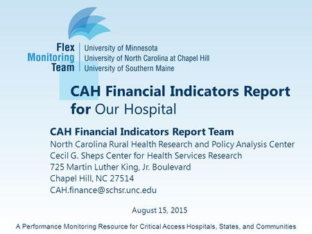A Performance Monitoring Resource for Critical Access Hospitals, States, and Communities CAH Financial Indicators Report for Our Hospital CAH Financial.