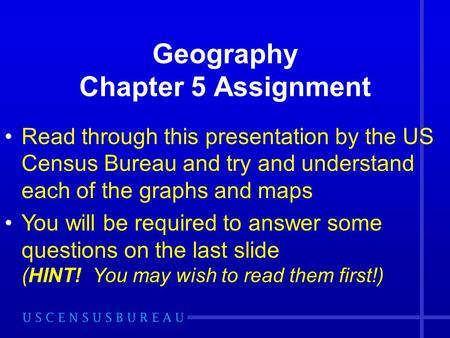 Geography Chapter 5 Assignment Read through this presentation by the US Census Bureau and try and understand each of the graphs and maps You will be required.