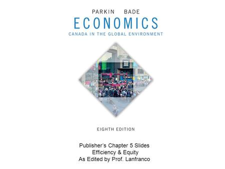 Publisher's Chapter 5 Slides Efficiency & Equity As Edited by Prof. Lanfranco.
