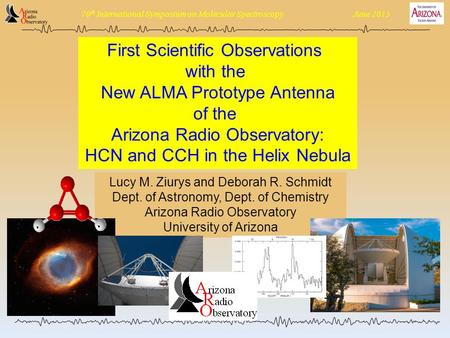 70 th International Symposium on Molecular Spectroscopy June 2015 First Scientific Observations with the New ALMA Prototype Antenna of the Arizona Radio.