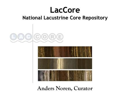 LacCore National Lacustrine Core Repository Anders Noren, Curator.