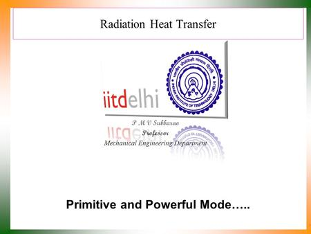 Radiation Heat Transfer P M V Subbarao Professor Mechanical Engineering Department Primitive and Powerful Mode…..