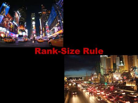Rank-Size Rule. Definition: Relatively developed societies produce a pattern in the size of their cities according to a mathematical formula.