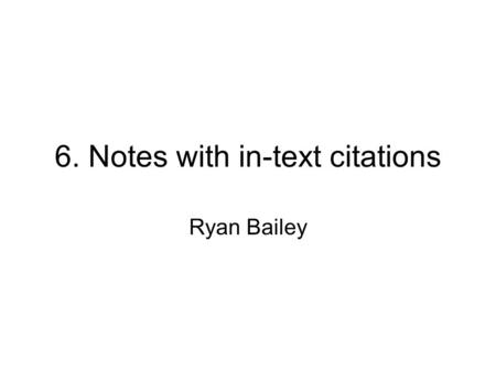 6. Notes with in-text citations Ryan Bailey. Question 1: What inspired Obama to want to be President? Once Obama gained so much support, which he started.