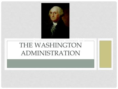 CHARTING THE WATERS THE WASHINGTON ADMINISTRATION.