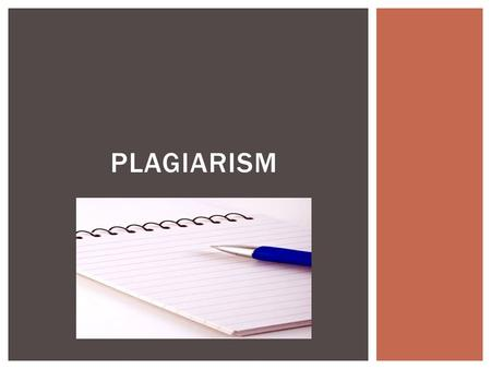PLAGIARISM.  Copying or using someone else's work and passing it off as your own  Copying ideas belonging to someone else and not giving credit  Not.