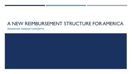 A NEW REIMBURSEMENT STRUCTURE FOR AMERICA ADVANCED DISEASE CONCEPTS.