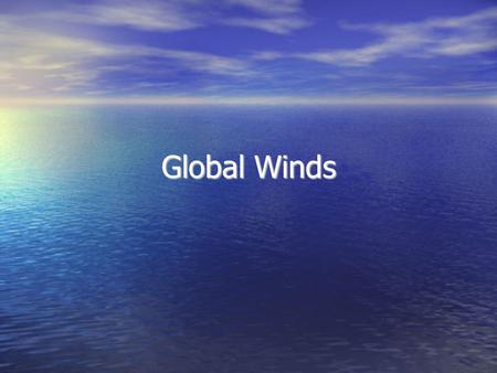 Global Winds. Air Movement Wind is the movement of air caused by differences in air pressure Wind ALWAYS moves from areas of high air pressure to areas.