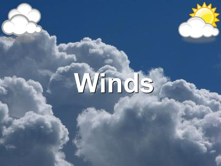 Winds What is Wind? Wind- The horizontal movement of air from an area of high pressure to an area of lower pressure.