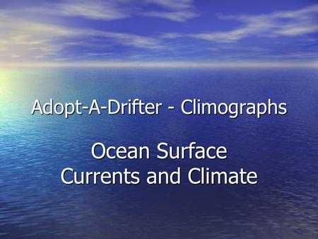 Adopt-A-Drifter - Climographs Ocean Surface Currents and Climate.