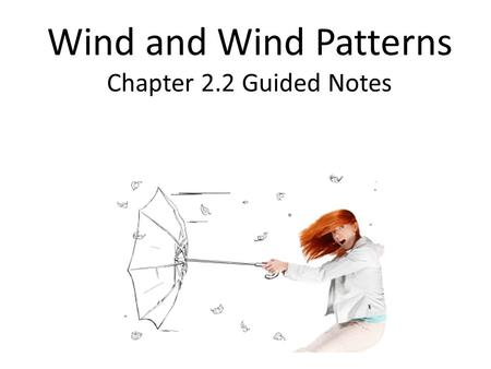 Wind and Wind Patterns Chapter 2.2 Guided Notes. Video Brainpop: wind.