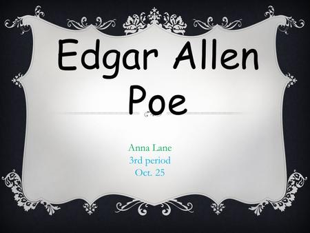 Edgar Allen Poe Anna Lane 3rd period Oct. 25. Click icon to add picture Edgar Allan Poe  Born on : January 19, 1809  Died on: October 7, 1849 URL of.