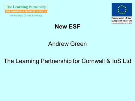 New ESF Andrew Green The Learning Partnership for Cornwall & IoS Ltd.