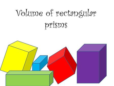 Volume of rectangular prisms. B V= Bh B = area of the base The base of a rectangular prism is a rectangle h The area of a rectangle is length times width.