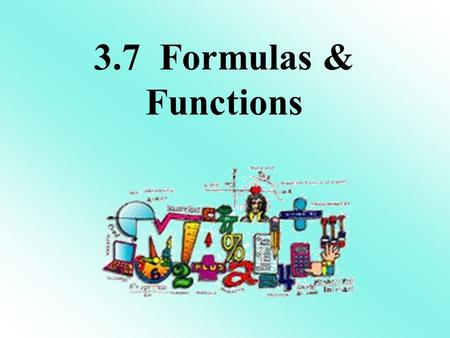 3.7 Formulas & Functions. 1) Solve 2x - 4y = 7 for x To get x by itself, what is the first step? 1.Add 2x 2.Subtract 2x 3.Add 4y 4.Subtract 4y Answer.