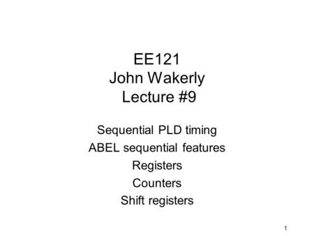 EE121 John Wakerly Lecture #9