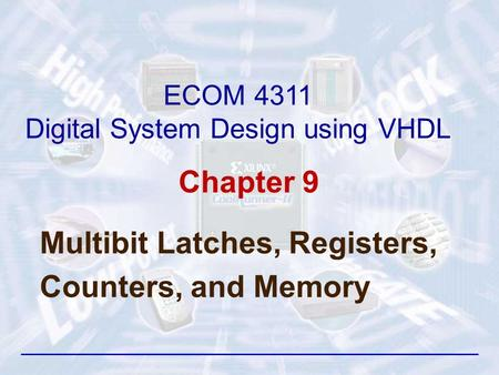 Chapter 9 Multibit Latches, Registers, Counters, and Memory ECOM 4311 Digital System Design using VHDL.