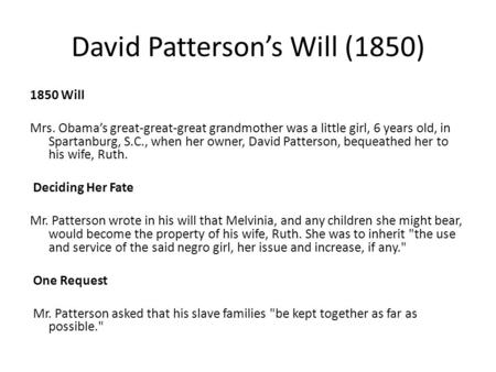 David Patterson's Will (1850) 1850 Will Mrs. Obama's great-great-great grandmother was a little girl, 6 years old, in Spartanburg, S.C., when her owner,