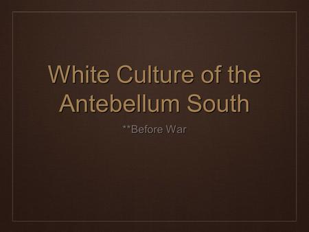 White Culture of the Antebellum South **Before War.